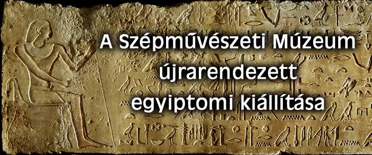 A Szépművészeti Múzeum újrarendezett egyiptomi kiállítása