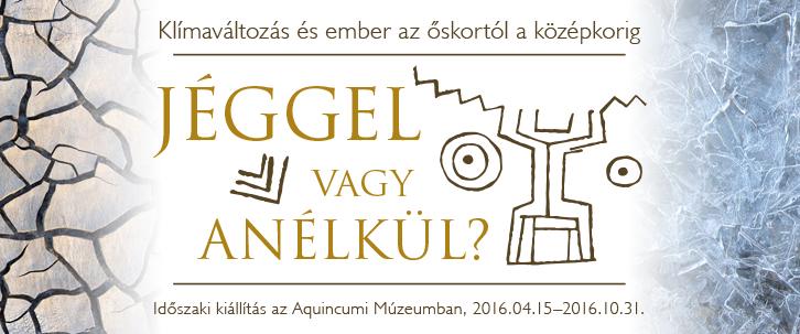 Jéggel vagy anélkül - Időszaki kiállítás az Aquincumi Múzeumban